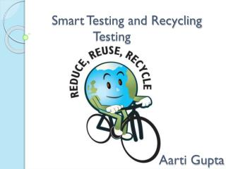 Smart Testing and Recycling Testing
