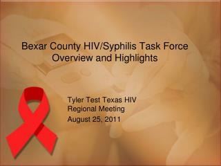 Bexar County HIV/Syphilis Task Force Overview and Highlights