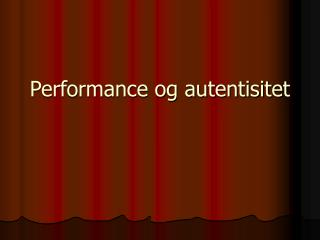Performance og autentisitet