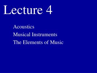 Lecture 4 -- Acoustics and Musical Instruments