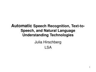Automatic  Speech Recognition, Text-to-Speech, and Natural Language Understanding Technologies