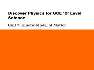 Unit 7: Kinetic Model of Matter