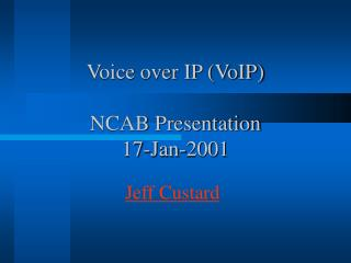 Voice over IP (VoIP) NCAB Presentation 17-Jan-2001