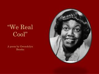 """We Real Cool"" A poem by Gwendolyn Brooks"