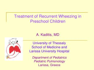 Treatment of Recurrent Wheezing in Preschool Children A. Kaditis, MD