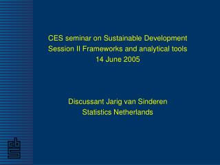 CES seminar on Sustainable Development Session II Frameworks and analytical tools  14 June 2005