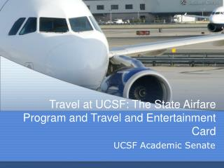 Travel at UCSF: The State Airfare Program and Travel and Entertainment Card