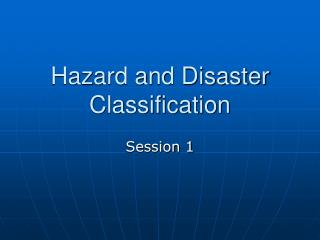 Hazard and Disaster Classification