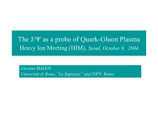 The J/ Y  as a probe of Quark-Gluon Plasma  Heavy Ion Meeting (HIM), Seoul, October 9,  2004