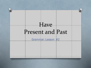 Have Present and Past