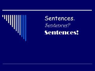 Sentences . Sentences? Sentences!