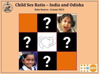 Child Sex Ratio – India and Odisha
