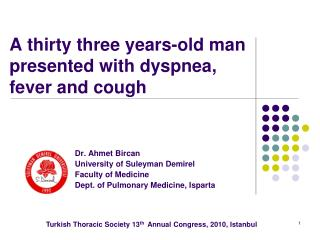 A thirty three years-old man presented with dyspnea, fever and cough
