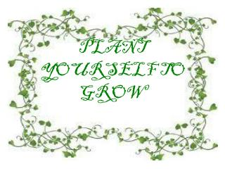 PLANT YOURSELF TO GROW