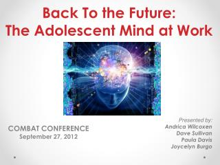 Back To the Future:  The Adolescent Mind at Work