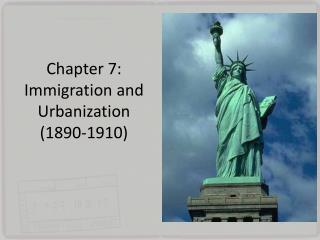 Chapter 7: Immigration and Urbanization (1890-1910)
