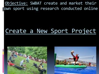 Objective:  SWBAT create and market their own sport using research conducted online