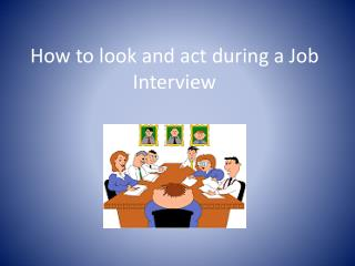 How to look and act during a Job Interview