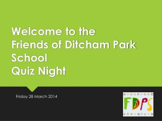 Welcome to the  Friends of Ditcham Park School  Quiz Night