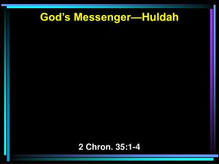 God's Messenger—Huldah 2 Chron. 35:1-4