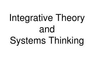 Integrative Theory and  Systems Thinking