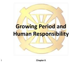Growing Period and  Human Responsibility