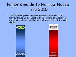 Parents Guide to Harrow House Trip 2010