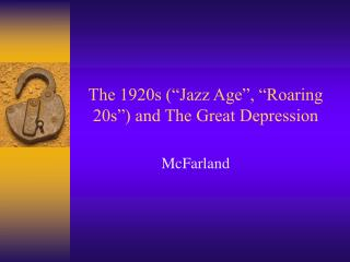 "The 1920s (""Jazz Age"", ""Roaring 20s"") and The Great Depression"