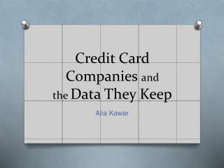 Credit Card Companies  and  the  Data They Keep