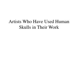 Artists Who Have Used Human Skulls in Their Work