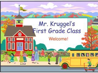 Mr. Kruggel's First Grade Class