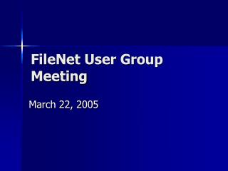 FileNet User Group Meeting