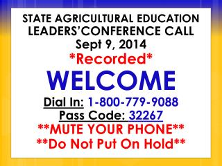 STATE AGRICULTURAL EDUCATION  LEADERS'CONFERENCE CALL Sept 9, 2014 *Recorded* WELCOME