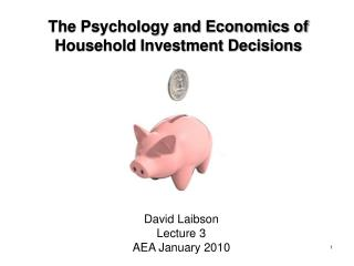 The Psychology and Economics of  Household Investment Decisions