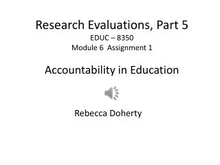 Research Evaluations, Part 5 EDUC – 8350 Module 6  Assignment 1 Accountability in Education