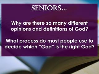 SENIORS… Why are there so many different opinions and definitions of God?