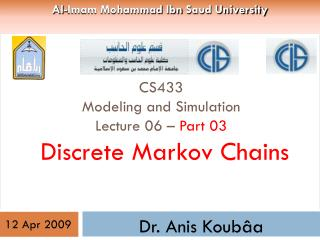 CS433 Modeling and Simulation Lecture 06 –  Part 03  Discrete Markov Chains