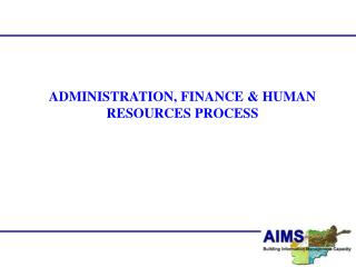 ADMINISTRATION, FINANCE & HUMAN RESOURCES PROCESS