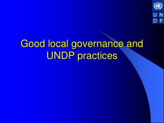 Good local governance and  UNDP practices