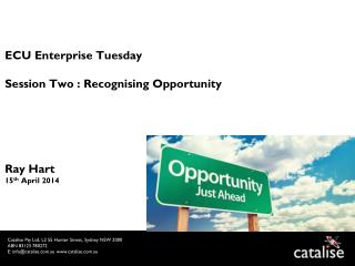 ECU Enterprise Tuesday Session Two : Recognising Opportunity Ray Hart 15 th  April 2014
