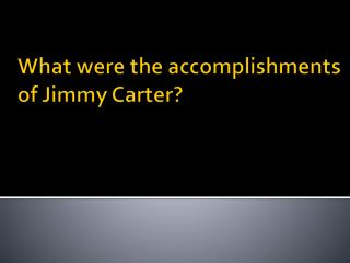 What were the accomplishments of Jimmy Carter?