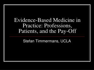 Evidence-Based Medicine in Practice: Professions, Patients, and the Pay-Off