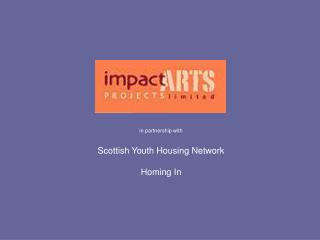 in partnership with Scottish Youth Housing Network Homing In