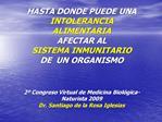 HASTA DONDE PUEDE UNA INTOLERANCIA  ALIMENTARIA  AFECTAR AL  SISTEMA INMUNITARIO  DE  UN ORGANISMO   2  Congreso Virtual