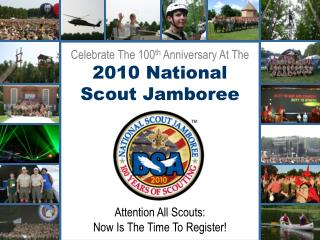 Celebrate The 100 th  Anniversary At The 2010 National Scout Jamboree