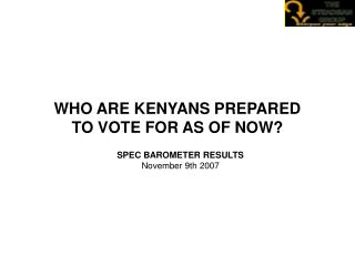 WHO ARE KENYANS PREPARED TO VOTE FOR AS OF NOW?