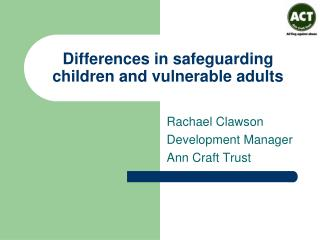 Differences in safeguarding children and vulnerable adults