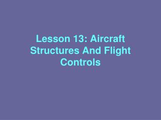 Lesson 13: Aircraft Structures And Flight Controls