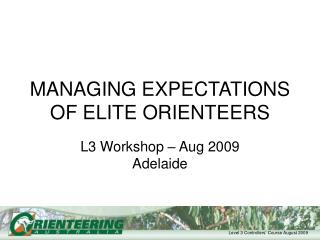 MANAGING EXPECTATIONS OF ELITE ORIENTEERS