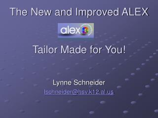 The New and Improved ALEX Tailor Made for You!